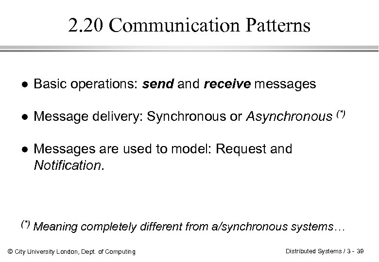 2. 20 Communication Patterns l Basic operations: send and receive messages l Message delivery: