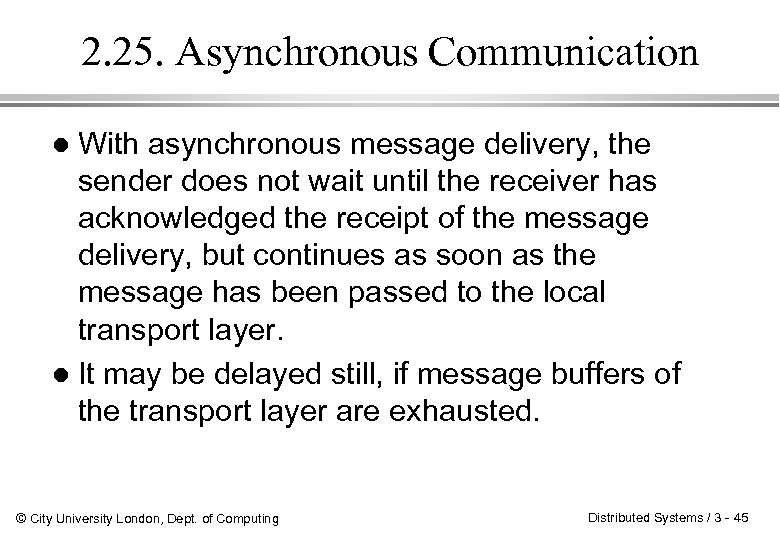 2. 25. Asynchronous Communication With asynchronous message delivery, the sender does not wait until