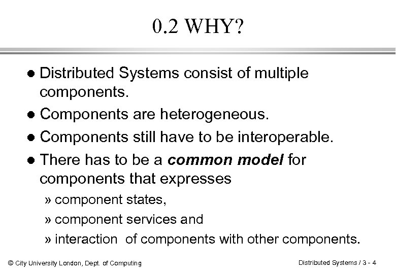 0. 2 WHY? Distributed Systems consist of multiple components. l Components are heterogeneous. l