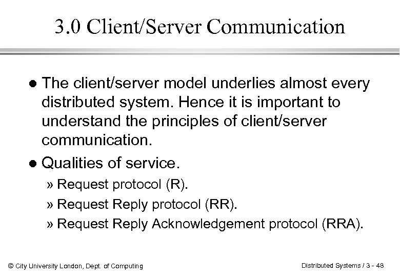 3. 0 Client/Server Communication The client/server model underlies almost every distributed system. Hence it
