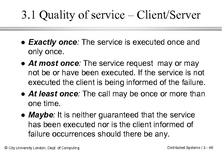 3. 1 Quality of service – Client/Server l l Exactly once: The service is