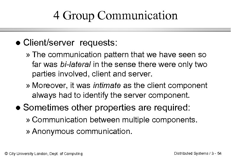 4 Group Communication l Client/server requests: » The communication pattern that we have seen