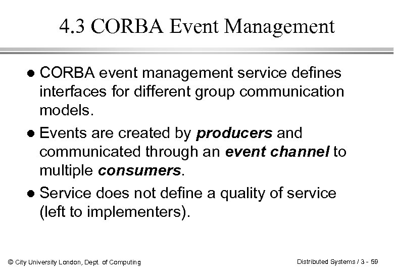 4. 3 CORBA Event Management CORBA event management service defines interfaces for different group