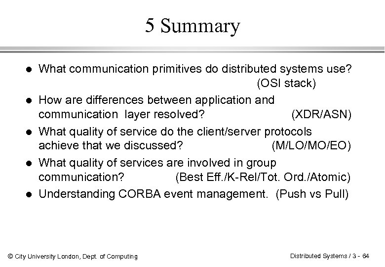 5 Summary l l l What communication primitives do distributed systems use? (OSI stack)