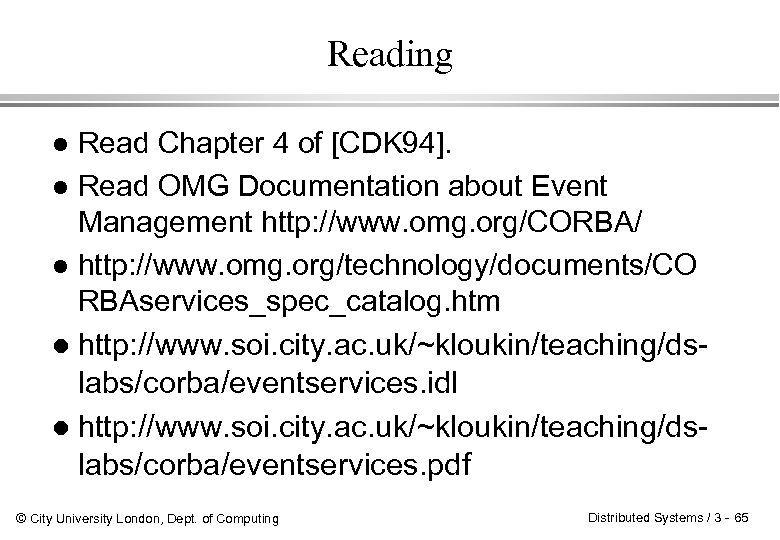 Reading Read Chapter 4 of [CDK 94]. l Read OMG Documentation about Event Management