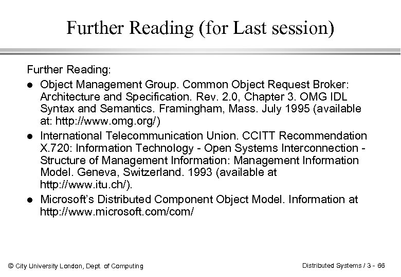 Further Reading (for Last session) Further Reading: l Object Management Group. Common Object Request