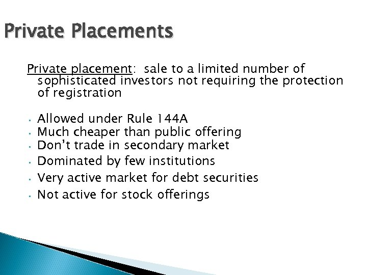 Private Placements Private placement: sale to a limited number of sophisticated investors not requiring