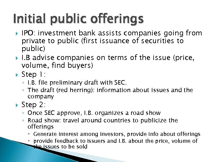 Initial public offerings IPO: investment bank assists companies going from private to public (first