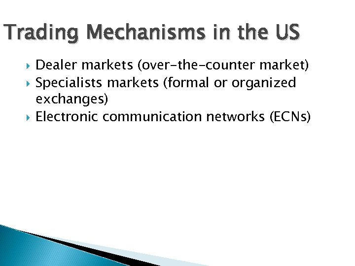 Trading Mechanisms in the US Dealer markets (over-the-counter market) Specialists markets (formal or organized