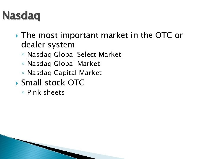Nasdaq The most important market in the OTC or dealer system ◦ Nasdaq Global