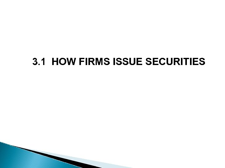 3. 1 HOW FIRMS ISSUE SECURITIES