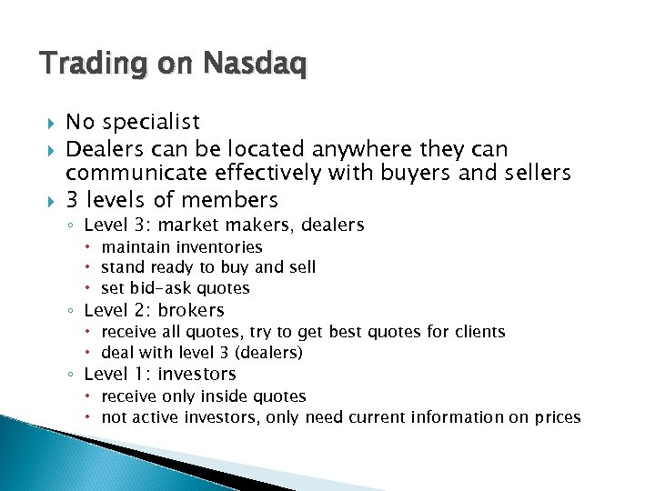 Trading on Nasdaq No specialist Dealers can be located anywhere they can communicate effectively