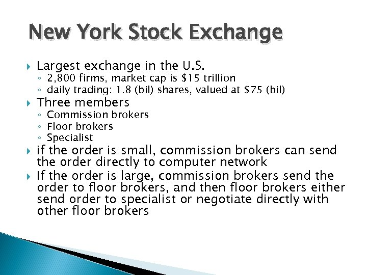 New York Stock Exchange Largest exchange in the U. S. Three members ◦ 2,