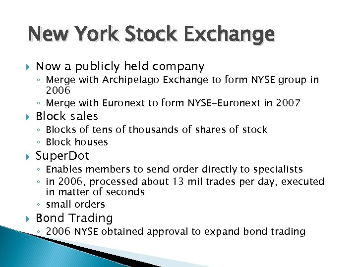 New York Stock Exchange Now a publicly held company ◦ Merge with Archipelago Exchange