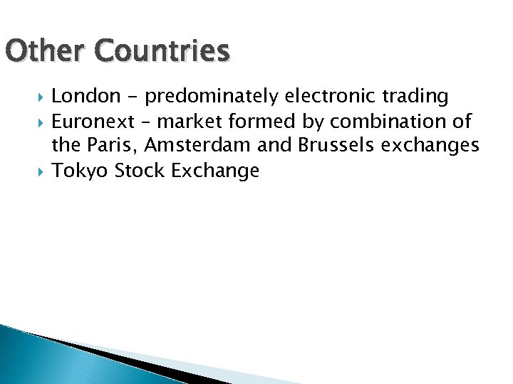 Other Countries London - predominately electronic trading Euronext – market formed by combination of
