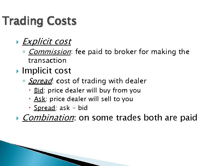 Trading Costs Explicit cost ◦ Commission: fee paid to broker for making the transaction