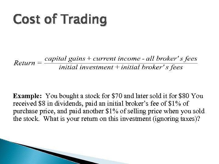 Cost of Trading Impact of trading costs on returns Example: You bought a stock