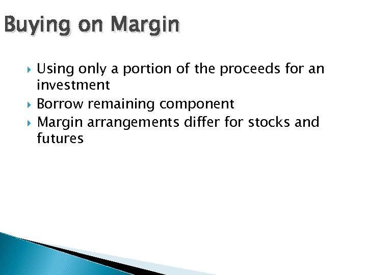 Buying on Margin Using only a portion of the proceeds for an investment Borrow