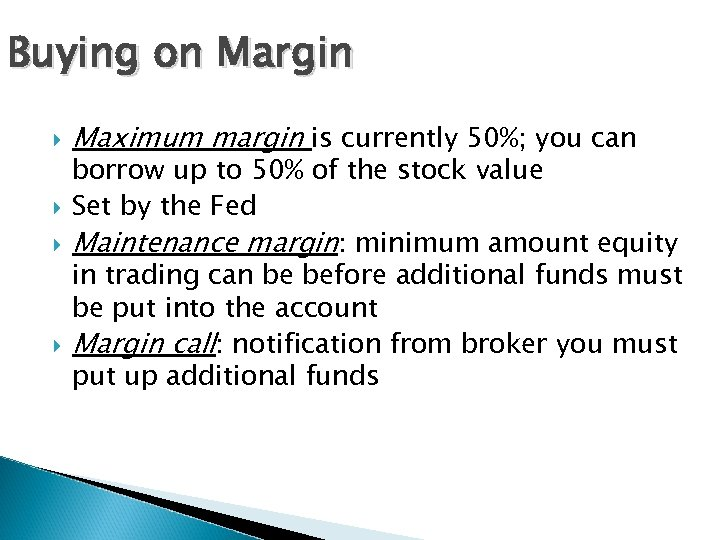 Buying on Margin Maximum margin is currently 50%; you can borrow up to 50%