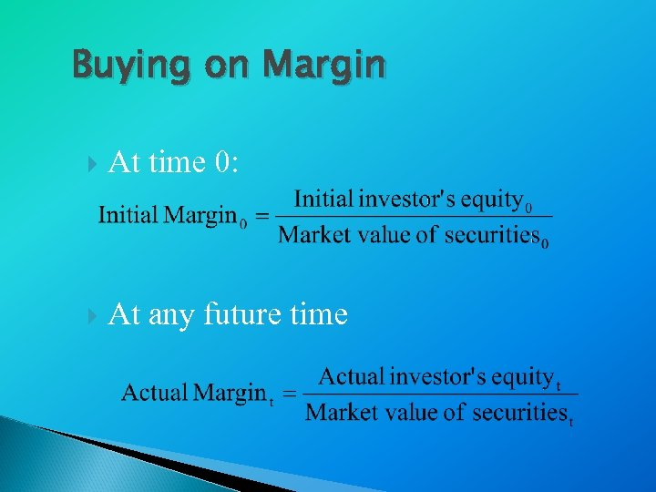 Buying on Margin At time 0: At any future time