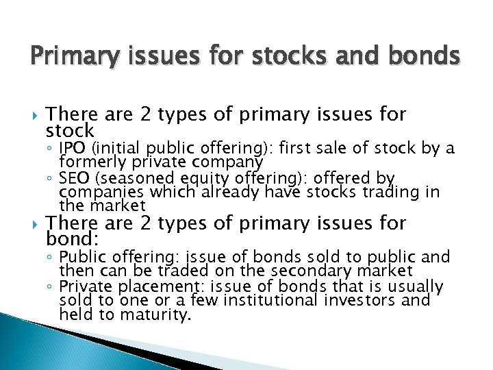 Primary issues for stocks and bonds There are 2 types of primary issues for