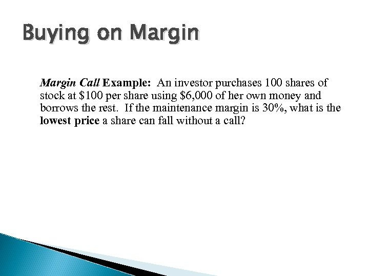 Buying on Margin Call Example: An investor purchases 100 shares of stock at $100