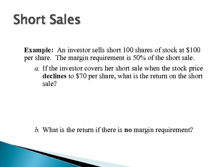 Short Sales Example: An investor sells short 100 shares of stock at $100 per