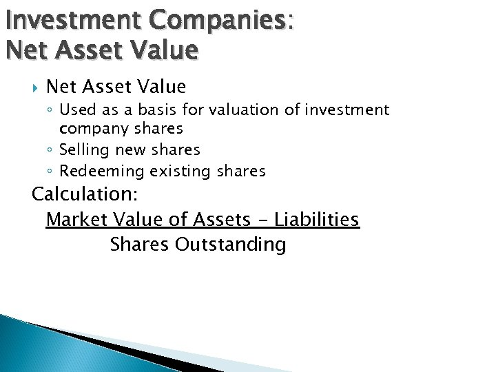 Investment Companies: Net Asset Value ◦ Used as a basis for valuation of investment