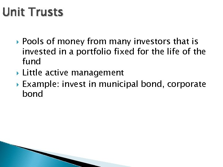 Unit Trusts Pools of money from many investors that is invested in a portfolio