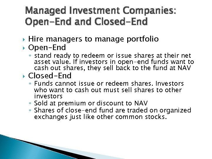 Managed Investment Companies: Open-End and Closed-End Hire managers to manage portfolio Open-End Closed-End ◦