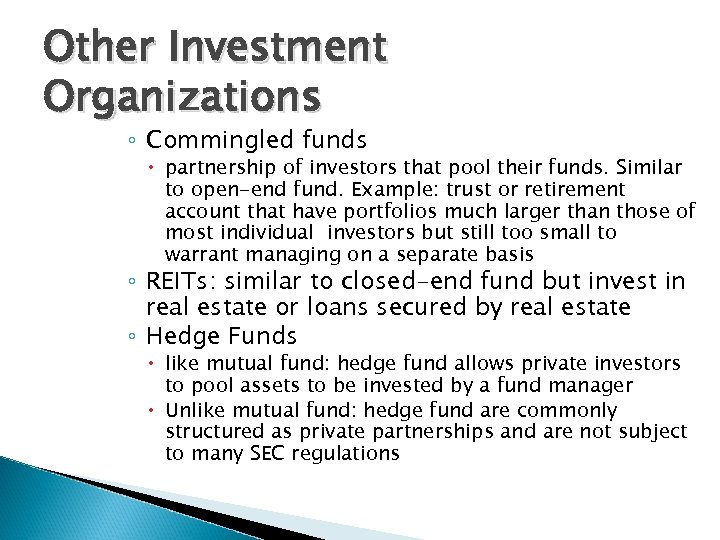 Other Investment Organizations ◦ Commingled funds partnership of investors that pool their funds. Similar