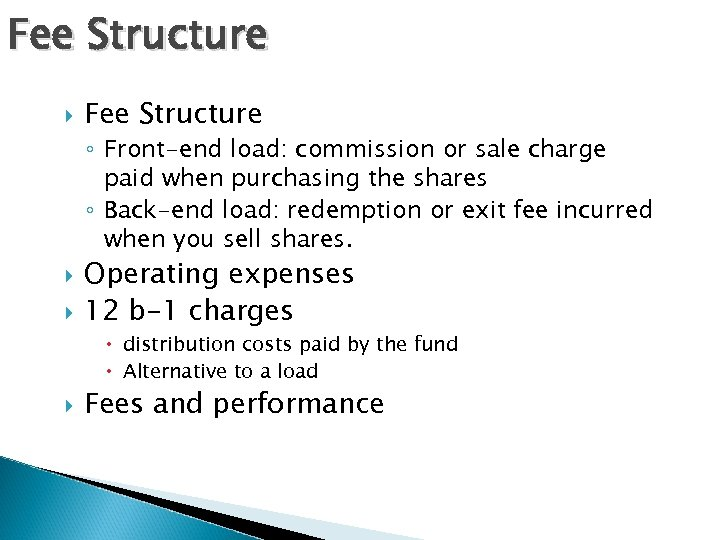 Fee Structure ◦ Front-end load: commission or sale charge paid when purchasing the shares