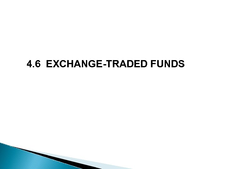 4. 6 EXCHANGE-TRADED FUNDS