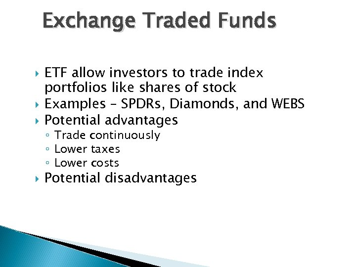 Exchange Traded Funds ETF allow investors to trade index portfolios like shares of stock