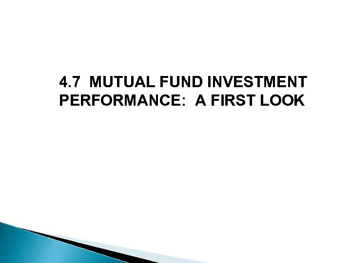 4. 7 MUTUAL FUND INVESTMENT PERFORMANCE: A FIRST LOOK