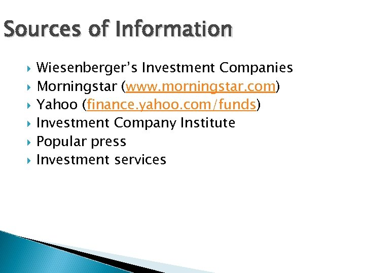 Sources of Information Wiesenberger's Investment Companies Morningstar (www. morningstar. com) Yahoo (finance. yahoo. com/funds)