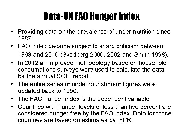 Data-UN FAO Hunger Index • Providing data on the prevalence of under-nutrition since 1987.