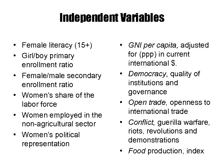 Independent Variables • Female literacy (15+) • Girl/boy primary enrollment ratio • Female/male secondary