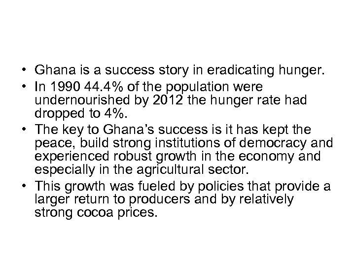 • Ghana is a success story in eradicating hunger. • In 1990 44.