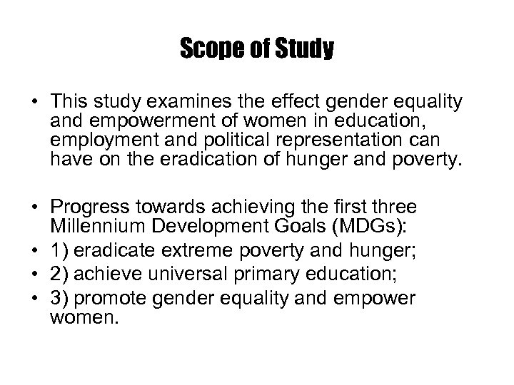 Scope of Study • This study examines the effect gender equality and empowerment of