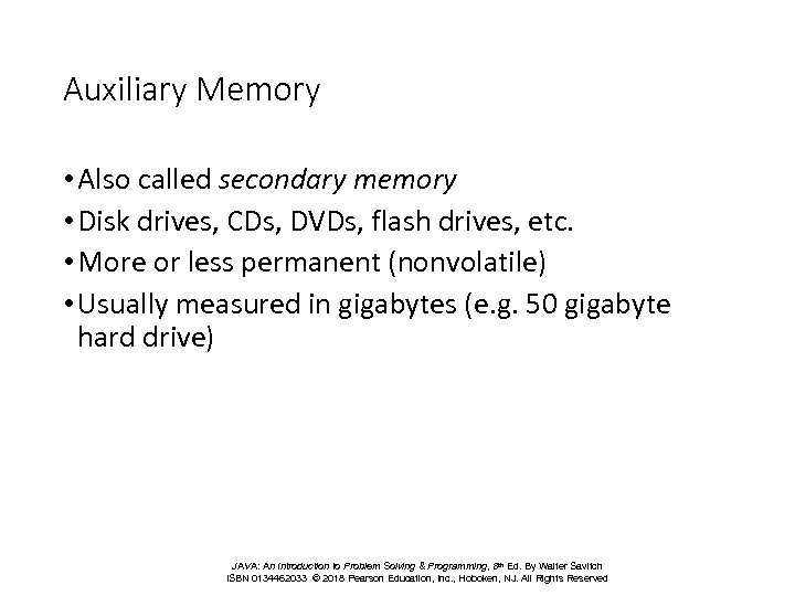 Auxiliary Memory • Also called secondary memory • Disk drives, CDs, DVDs, flash drives,