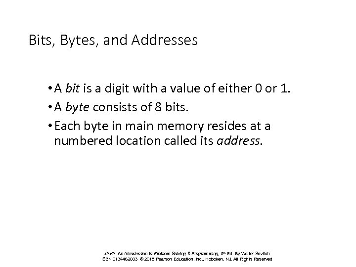 Bits, Bytes, and Addresses • A bit is a digit with a value of