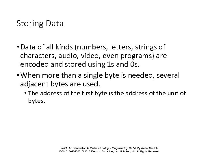 Storing Data • Data of all kinds (numbers, letters, strings of characters, audio, video,