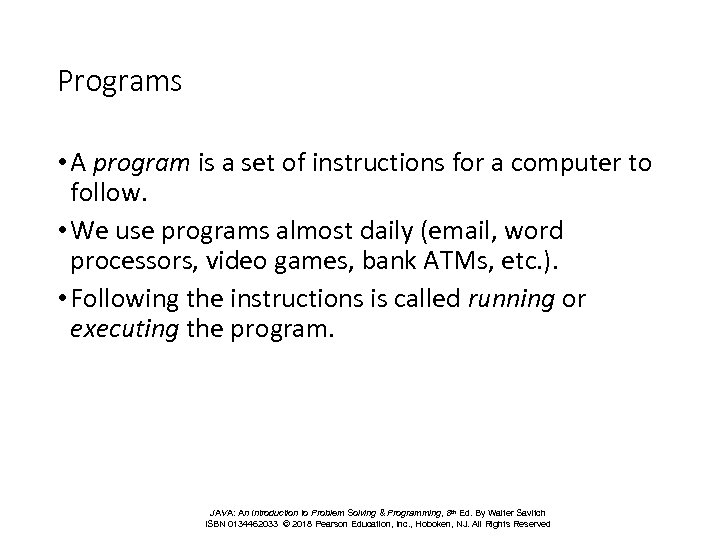 Programs • A program is a set of instructions for a computer to follow.