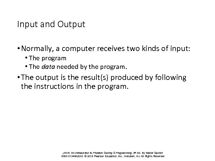 Input and Output • Normally, a computer receives two kinds of input: • The