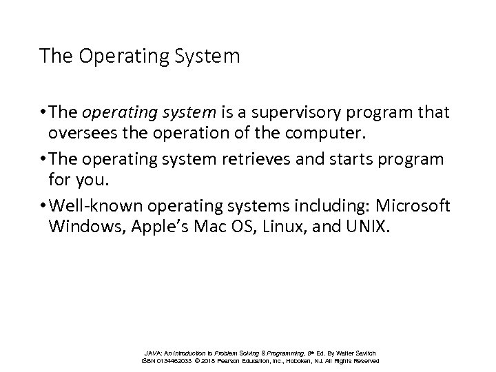 The Operating System • The operating system is a supervisory program that oversees the