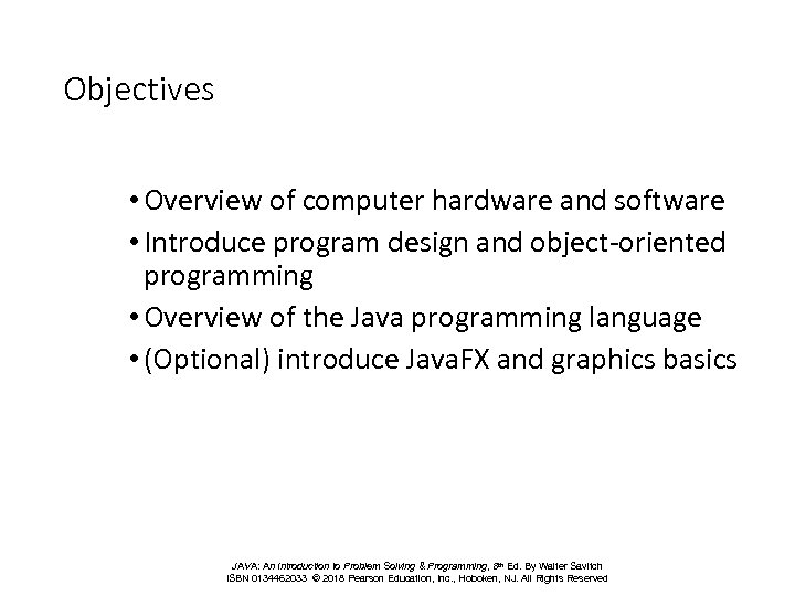 Objectives • Overview of computer hardware and software • Introduce program design and object-oriented