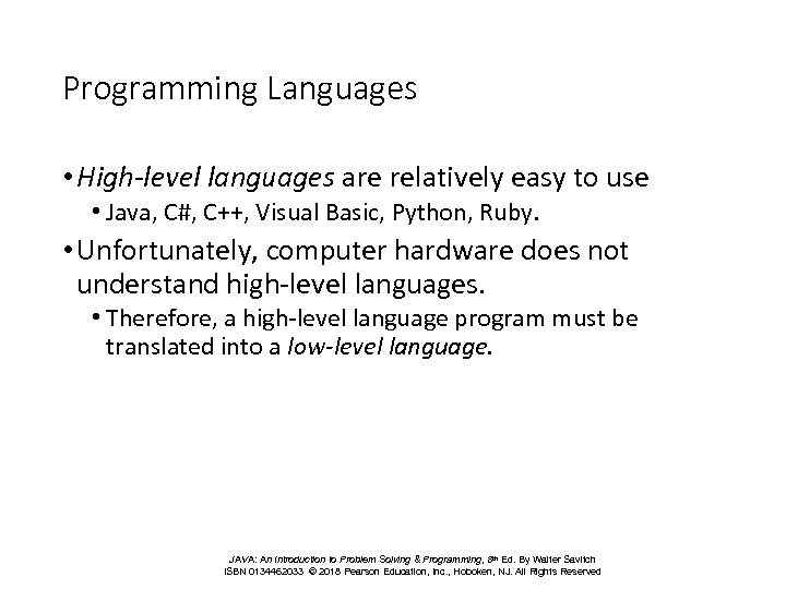 Programming Languages • High-level languages are relatively easy to use • Java, C#, C++,