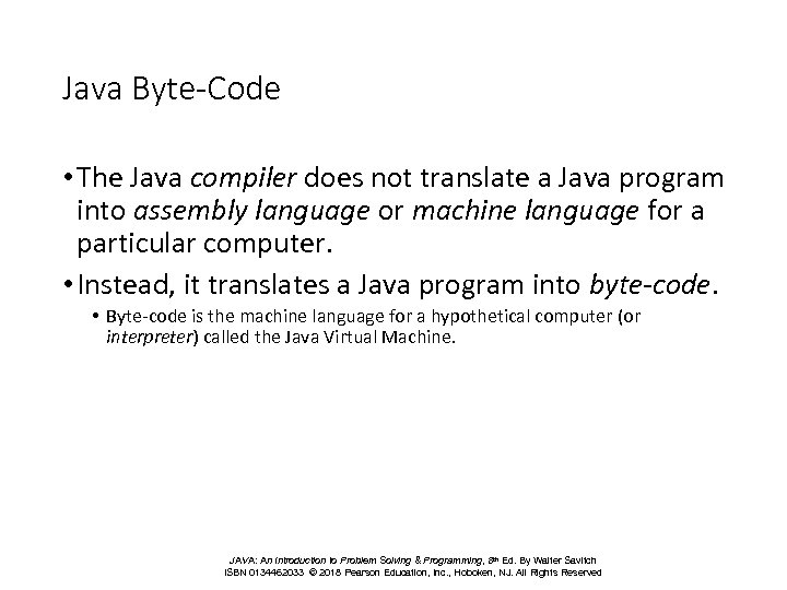 Java Byte-Code • The Java compiler does not translate a Java program into assembly