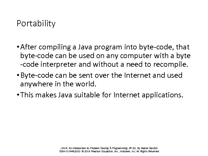 Portability • After compiling a Java program into byte-code, that byte-code can be used